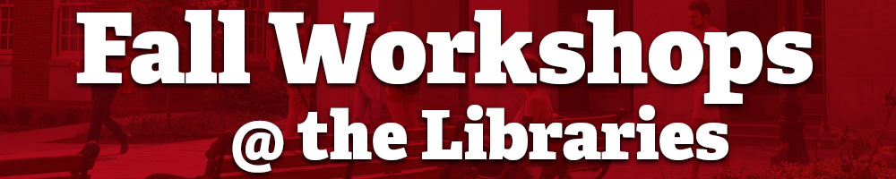 Fall workshops @ the Libraries