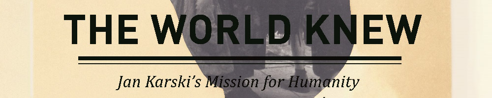 The World Knew: Jan Karski's Mission for Humanity