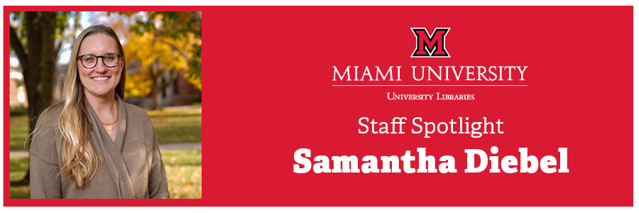 "A red banner stretches across the page, with a portrait of Samantha Diebel standing outside on Miami's campus in a square to the left. Text to the right displays the Miami University Libraries logo, and ""Staff Spotlight - Samantha Diebel"""