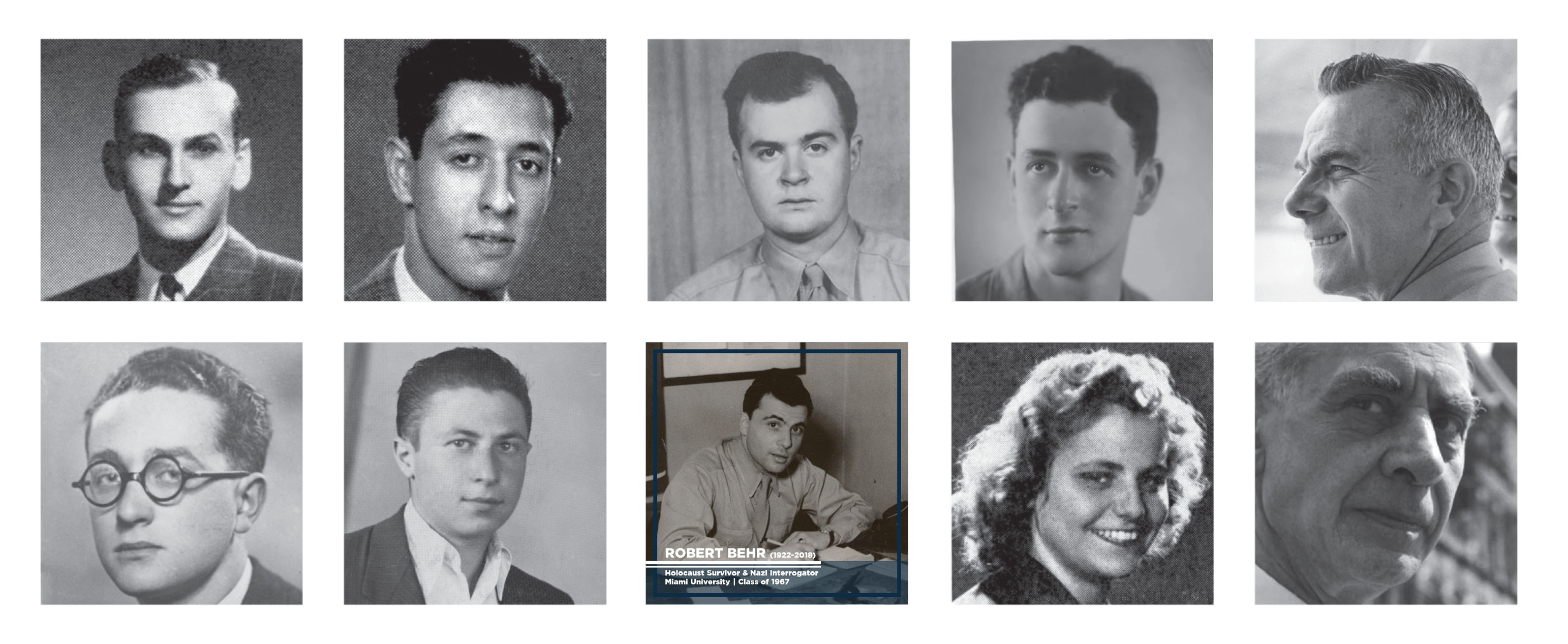 "Nine black and white portraits of the alumni and faculty featured in the exhibition Bearing Witness. Robert Behr's image is outlined in blue with the text ""Robert Behr (1922 - 2018). Holocaust survivor & Nazi interrogator. Miami University class of 1967."