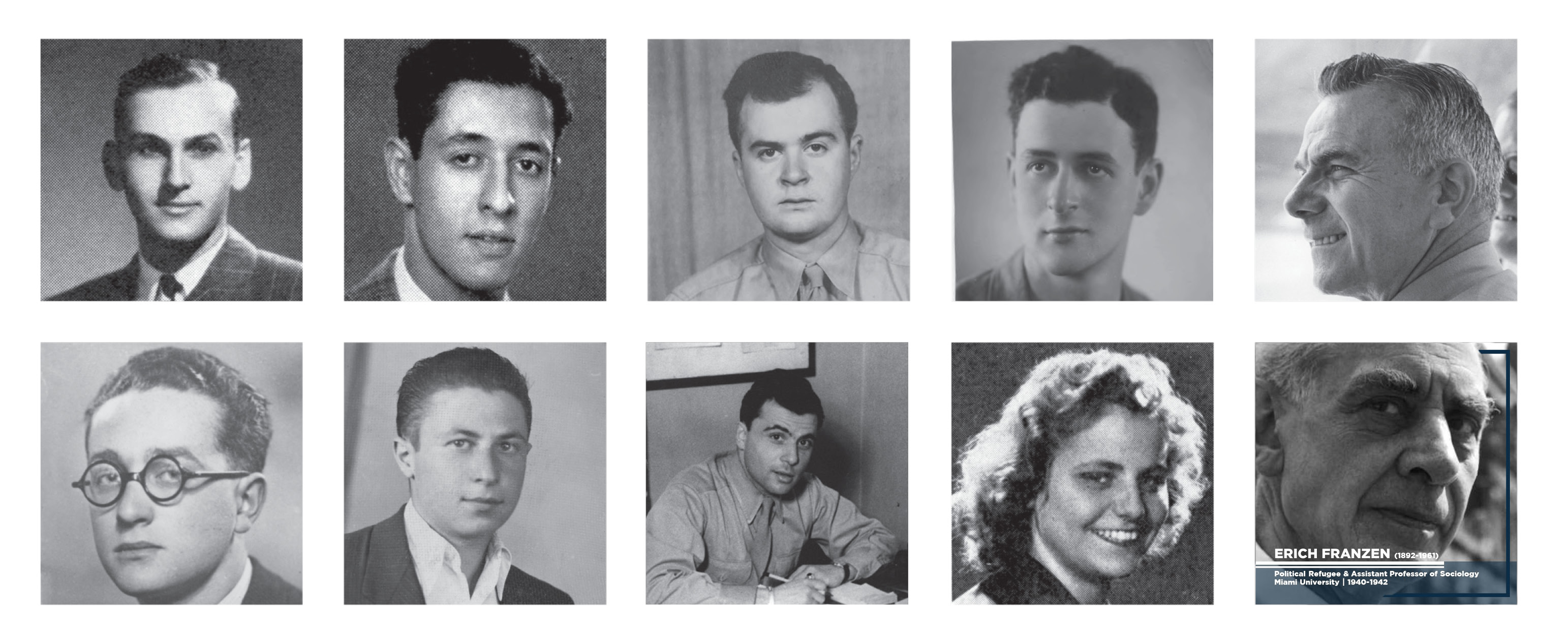 Nine black and white portraits of the alumni and faculty featured in the exhibition Bearing Witness. Erich Franzen's image is outlined in blue with the text - Erich Franzen. 1892 - 1961. Political refugee and assistant professor of sociology. Miami University. 1940 - 1942.