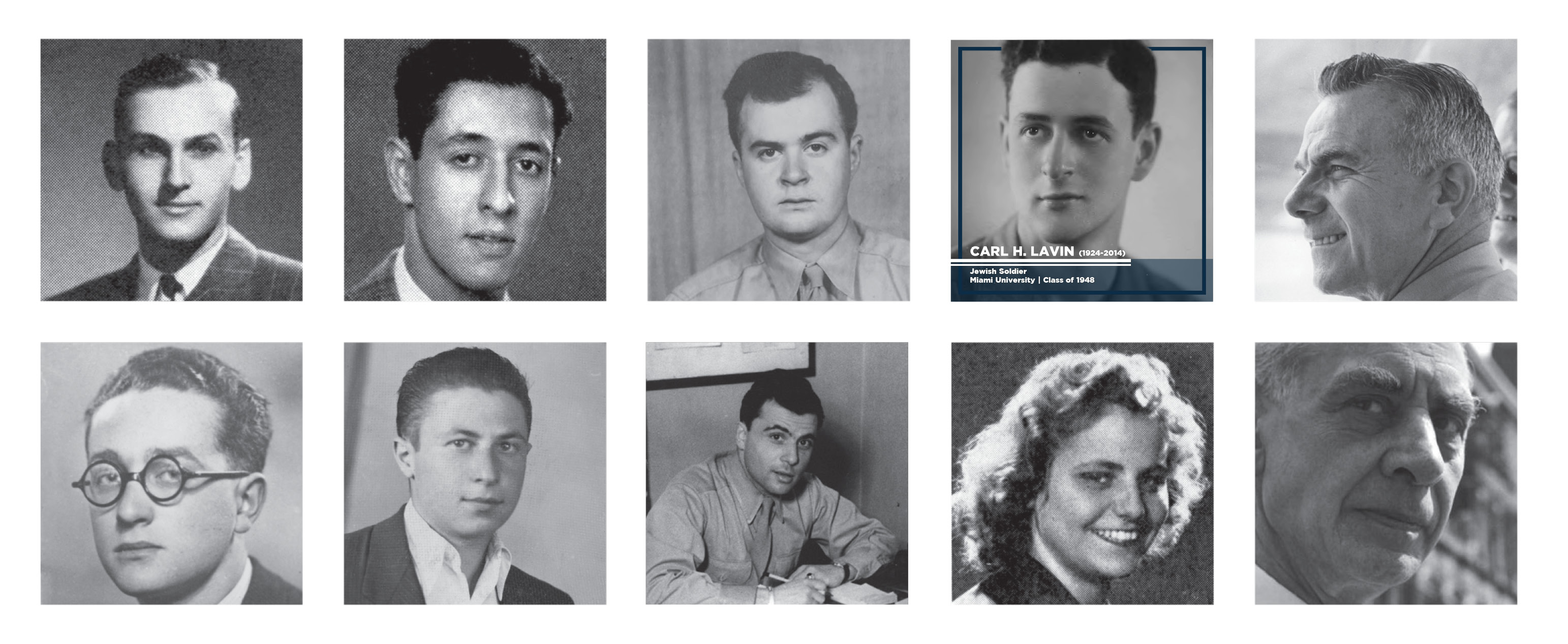 Nine black and white portraits of the alumni and faculty featured in the exhibition Bearing Witness. Carl H. Lavin's image is outlined in blue with the text -  Carl H. Lavin (1924—2014) Jewish Soldier. Miami University, Class of 1948.