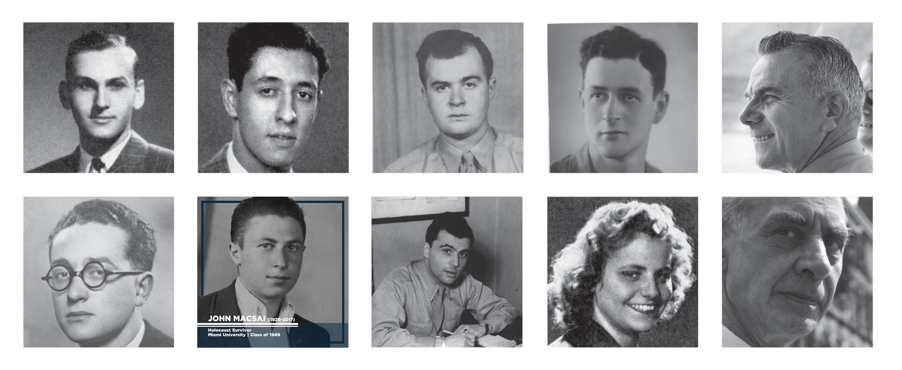 Nine black and white portraits of the alumni and faculty featured in the exhibition Bearing Witness. John Macsai's image is outlined in blue with the text -   John Macsai (1926—2017) Holocaust Survivor Miami University Class of 1949