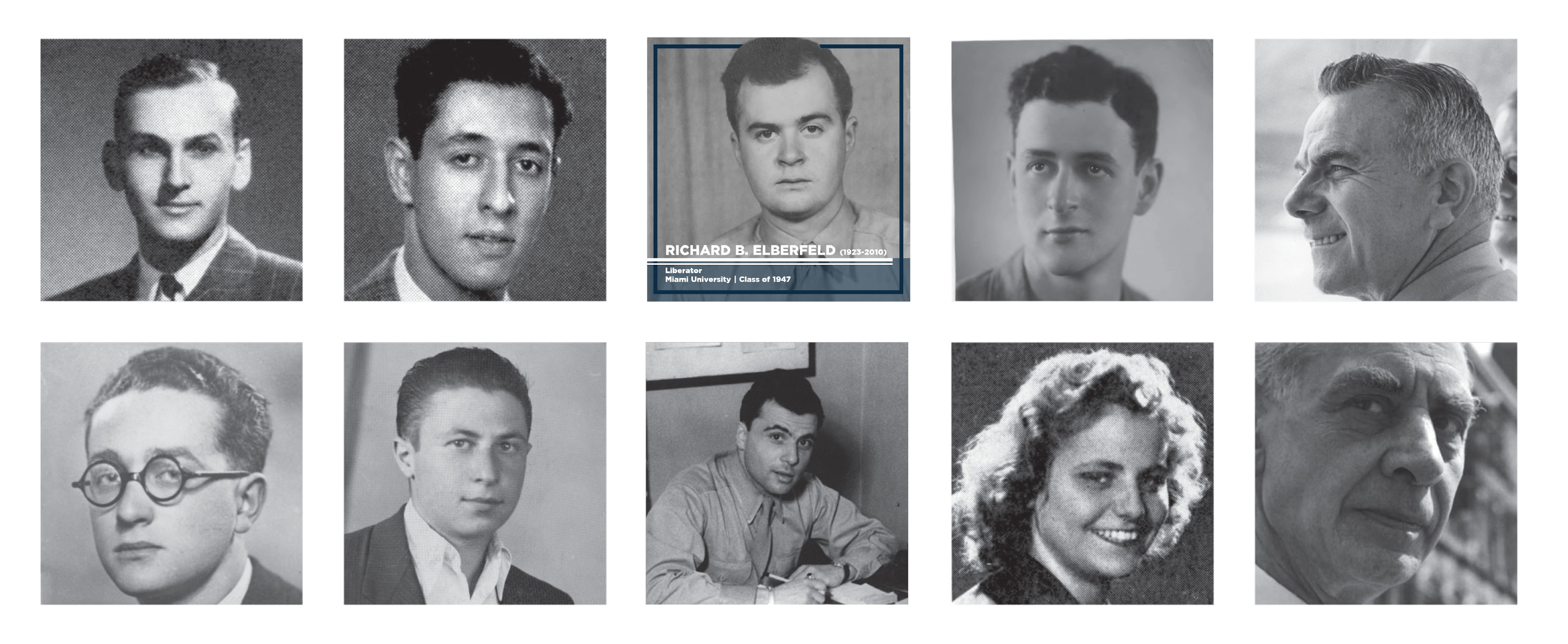 Nine black and white portraits of the alumni and faculty featured in the exhibition Bearing Witness. Richard Elberfeld's image is outlined in blue with the text -   Richard Bradford Elberfeld (1923—2010) Liberator B.S. in Business Administration Miami University, Class of 1947